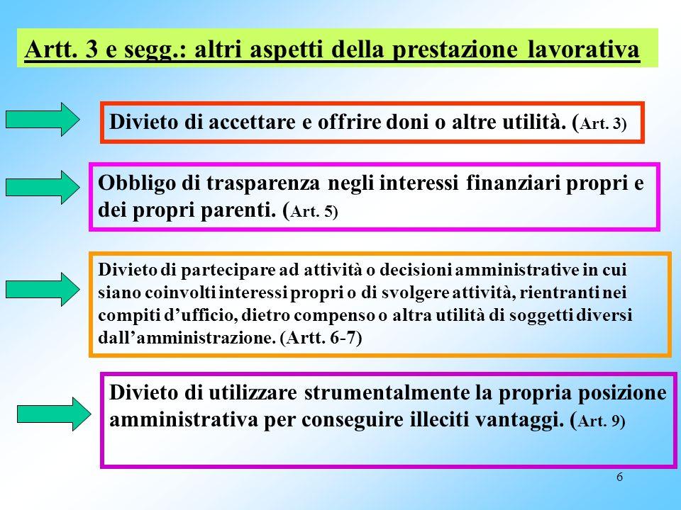 6 Artt. 3 e segg.: altri aspetti della prestazione lavorativa Divieto di accettare e offrire doni o altre utilità. ( Art. 3) Obbligo di trasparenza ne