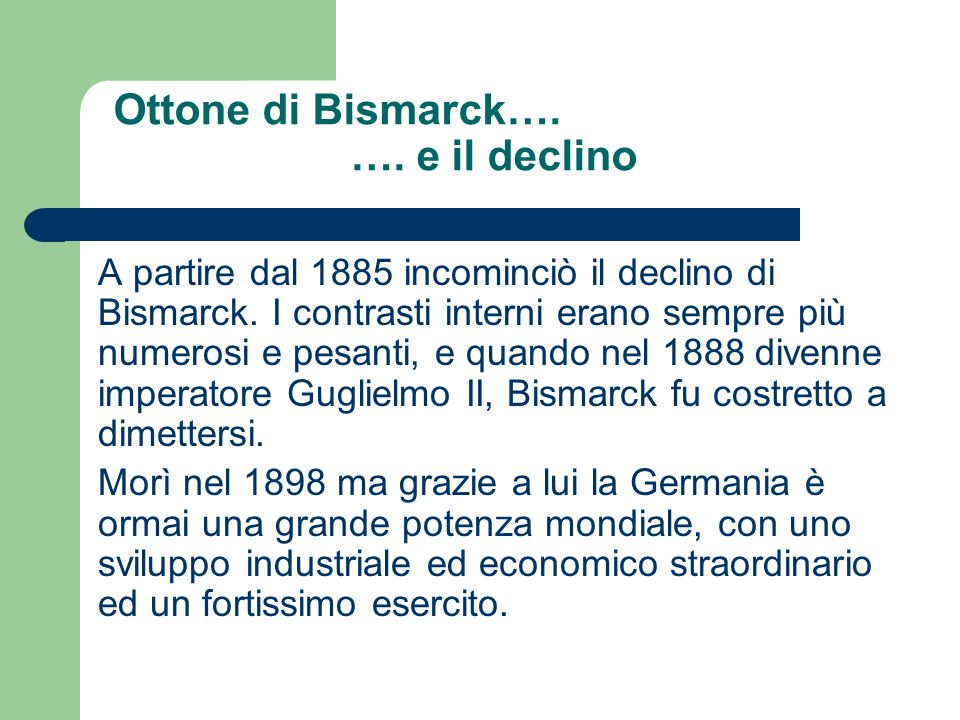 Ottone di Bismarck….…. e il declino A partire dal 1885 incominciò il declino di Bismarck.