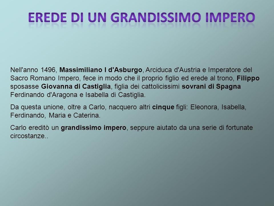 Nell'anno 1496, Massimiliano I d'Asburgo, Arciduca d'Austria e Imperatore del Sacro Romano Impero, fece in modo che il proprio figlio ed erede al tron