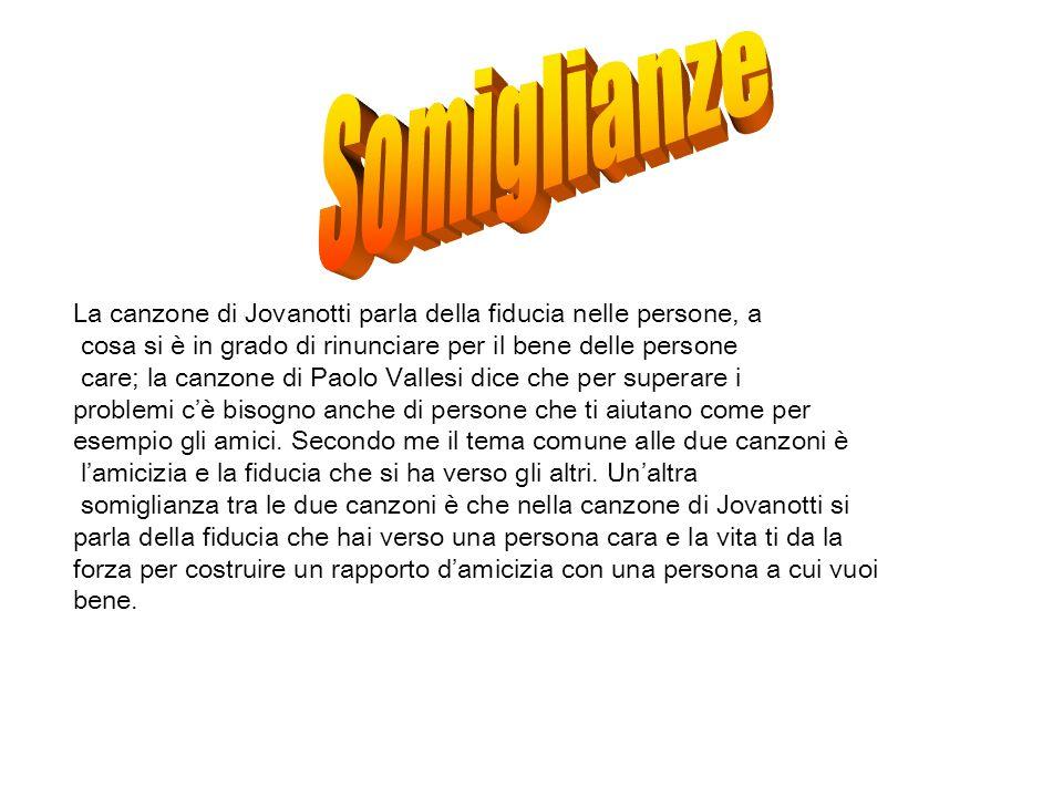 La canzone di Jovanotti parla della fiducia nelle persone, a cosa si è in grado di rinunciare per il bene delle persone care; la canzone di Paolo Vall