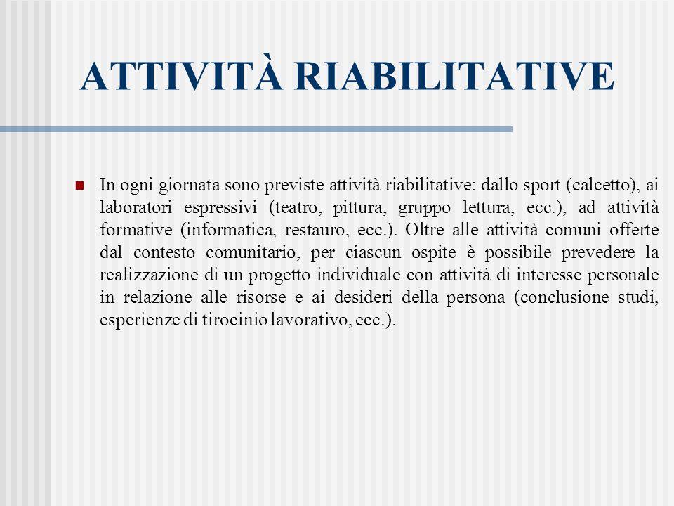 ATTIVITÀ RIABILITATIVE In ogni giornata sono previste attività riabilitative: dallo sport (calcetto), ai laboratori espressivi (teatro, pittura, grupp
