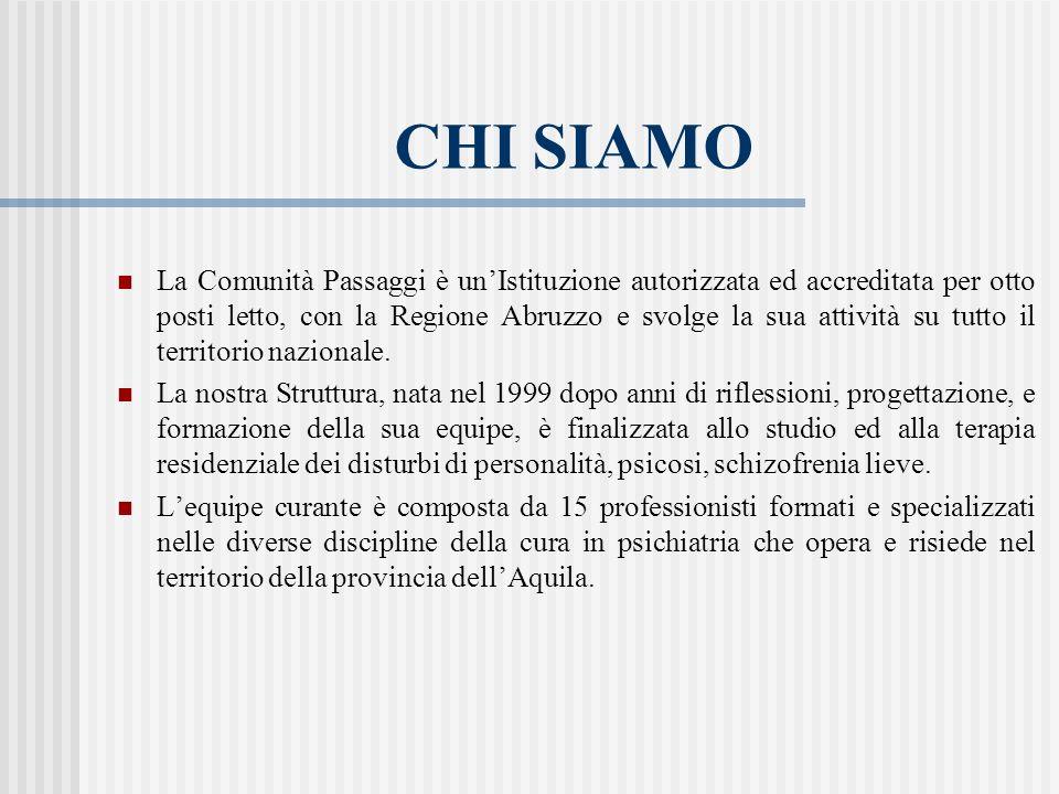 CHI SIAMO La Comunità Passaggi è unIstituzione autorizzata ed accreditata per otto posti letto, con la Regione Abruzzo e svolge la sua attività su tut
