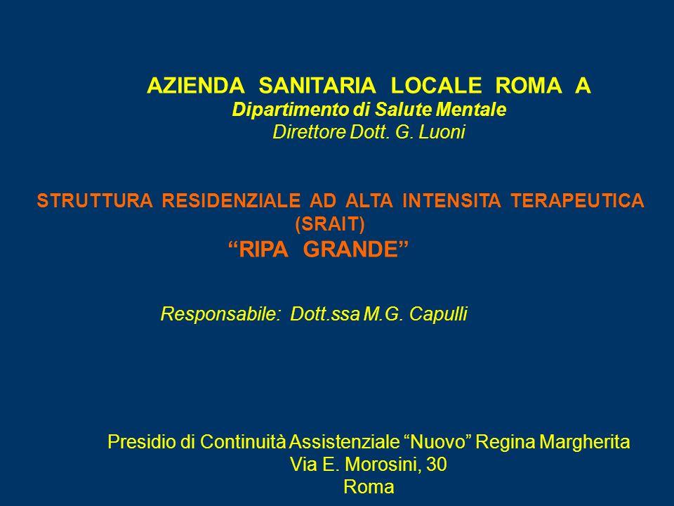 AZIENDA SANITARIA LOCALE ROMA A Dipartimento di Salute Mentale Direttore Dott. G. Luoni STRUTTURA RESIDENZIALE AD ALTA INTENSITA TERAPEUTICA (SRAIT) R