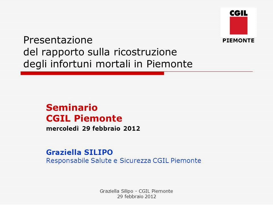 Graziella Silipo - CGIL Piemonte 29 febbraio 2012 Presentazione del rapporto sulla ricostruzione degli infortuni mortali in Piemonte Seminario CGIL Pi