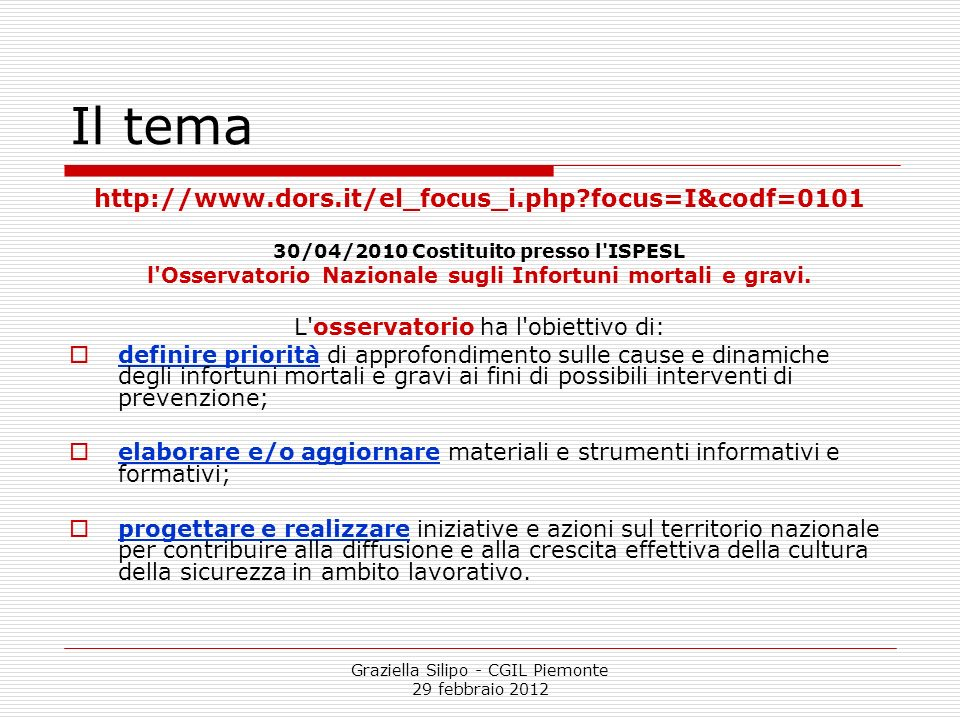 Graziella Silipo - CGIL Piemonte 29 febbraio 2012 Il tema http://www.dors.it/el_focus_i.php?focus=I&codf=0101 30/04/2010 Costituito presso l'ISPESL l'