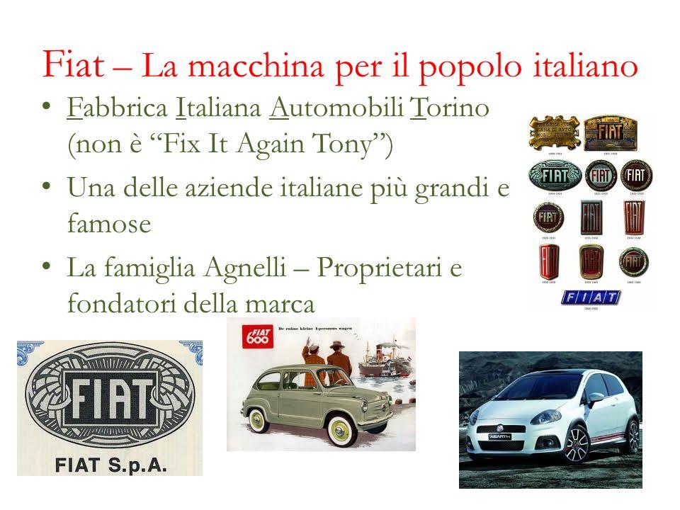 Fiat – La macchina per il popolo italiano Fabbrica Italiana Automobili Torino (non è Fix It Again Tony) Una delle aziende italiane più grandi e famose