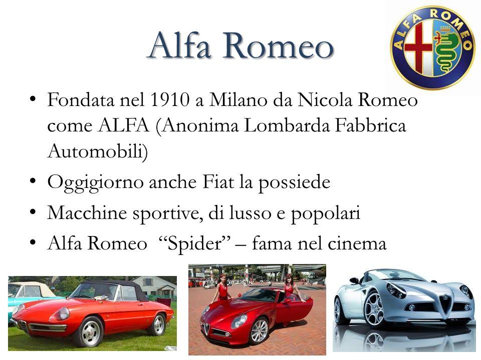 Alfa Romeo Fondata nel 1910 a Milano da Nicola Romeo come ALFA (Anonima Lombarda Fabbrica Automobili) Oggigiorno anche Fiat la possiede Macchine sport