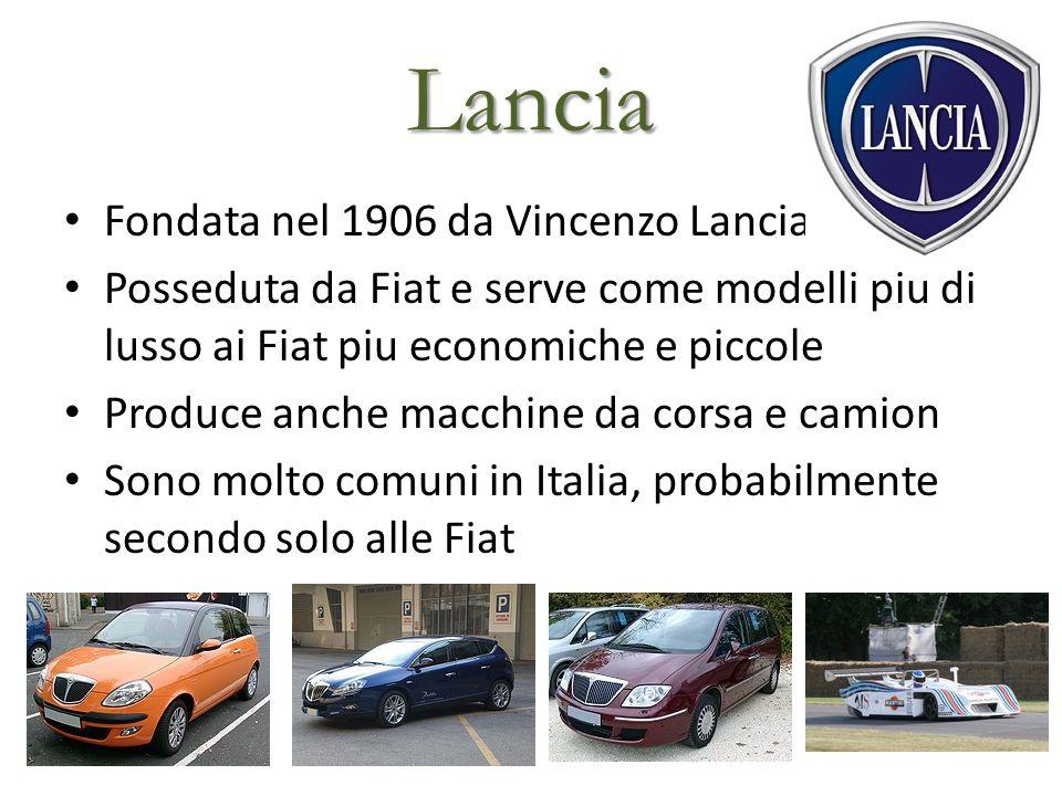 Lancia Fondata nel 1906 da Vincenzo Lancia Posseduta da Fiat e serve come modelli piu di lusso ai Fiat piu economiche e piccole Produce anche macchine