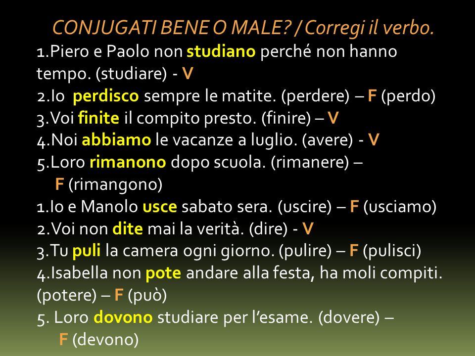 CONJUGATI BENE O MALE. / Corregi il verbo. 1.Piero e Paolo non studiano perché non hanno tempo.