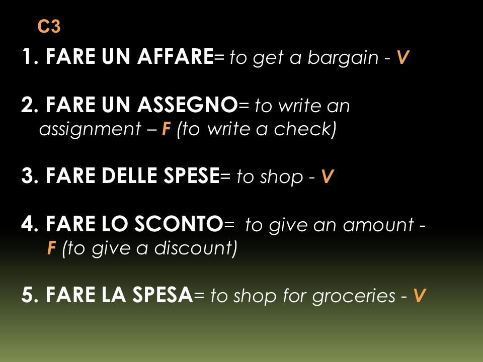 1. FARE UN AFFARE = to get a bargain - V 2.
