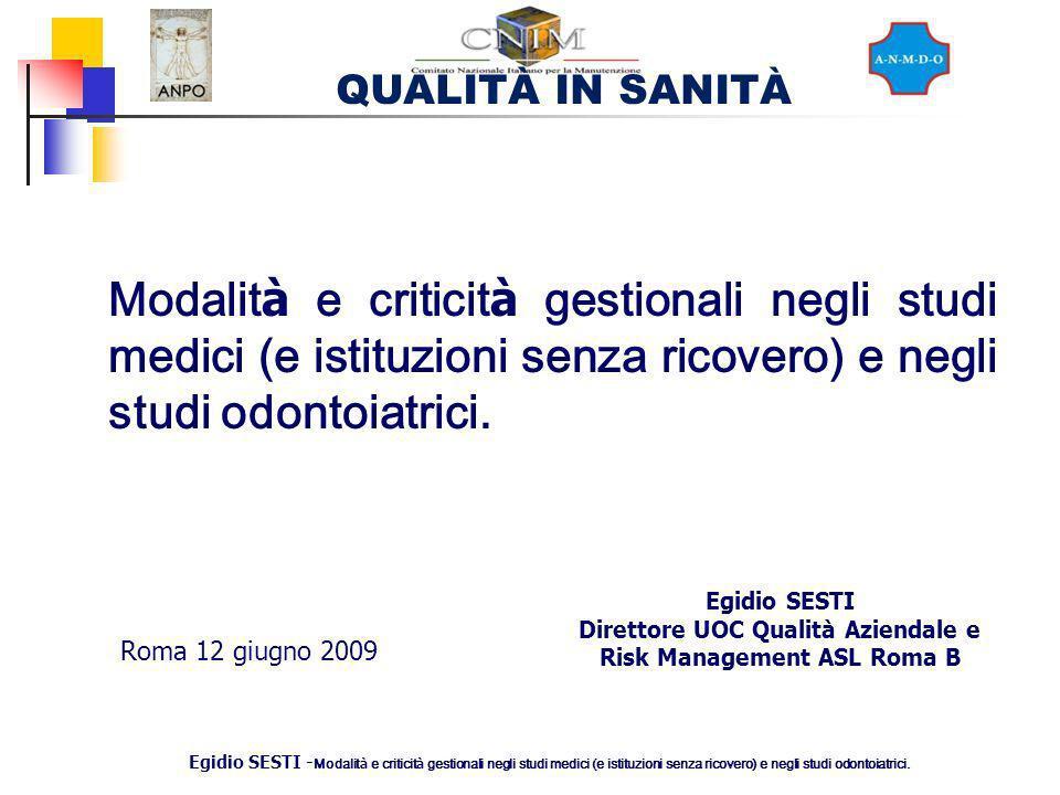 QUALITÀ IN SANITÀ Egidio SESTI - Modalit à e criticit à gestionali negli studi medici (e istituzioni senza ricovero) e negli studi odontoiatrici. Egid