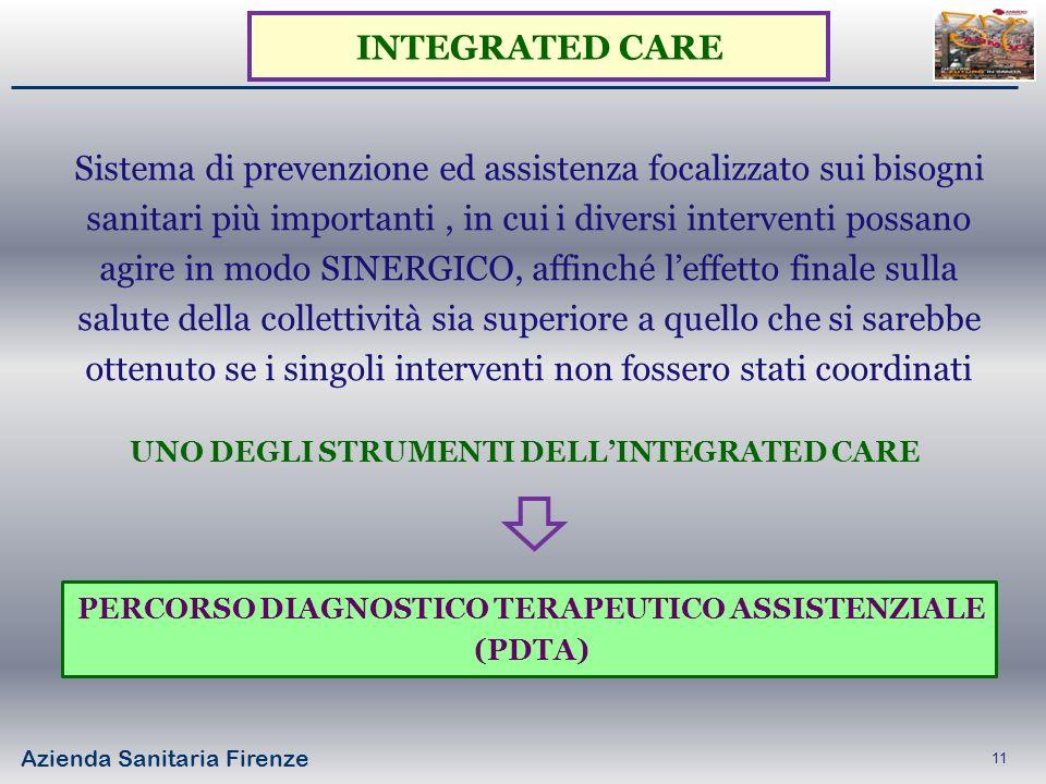 Azienda Sanitaria Firenze 11 INTEGRATED CARE Sistema di prevenzione ed assistenza focalizzato sui bisogni sanitari più importanti, in cui i diversi in