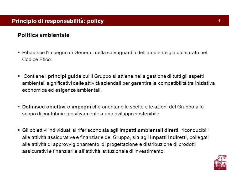 6 Politica ambientale Ribadisce limpegno di Generali nella salvaguardia dellambiente già dichiarato nel Codice Etico. Contiene i principi guida cui il