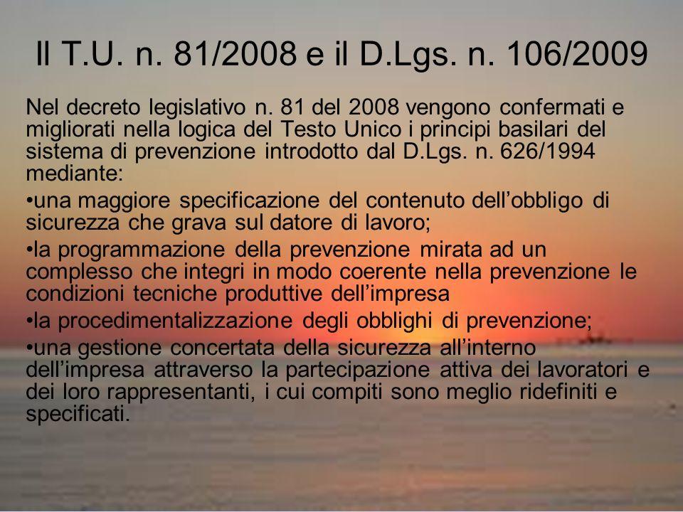 Il T.U. n. 81/2008 e il D.Lgs. n. 106/2009 Nel decreto legislativo n. 81 del 2008 vengono confermati e migliorati nella logica del Testo Unico i princ