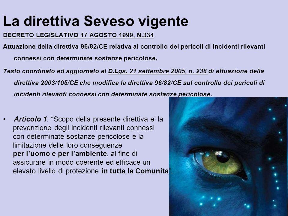 La direttiva Seveso vigente DECRETO LEGISLATIVO 17 AGOSTO 1999, N.334 Attuazione della direttiva 96/82/CE relativa al controllo dei pericoli di incide