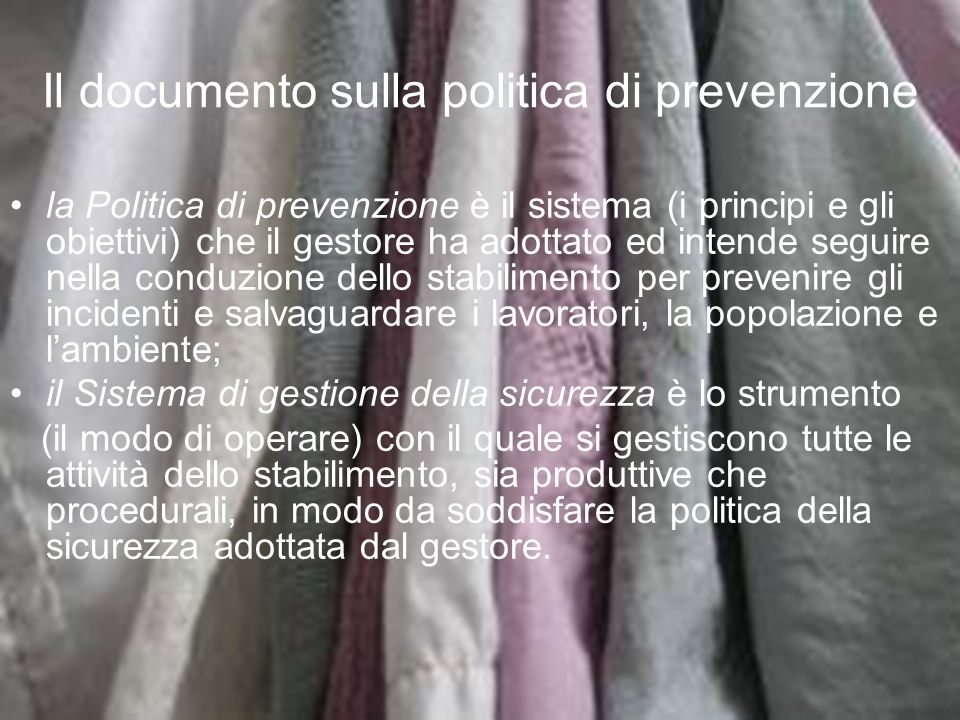 Il documento sulla politica di prevenzione la Politica di prevenzione è il sistema (i principi e gli obiettivi) che il gestore ha adottato ed intende