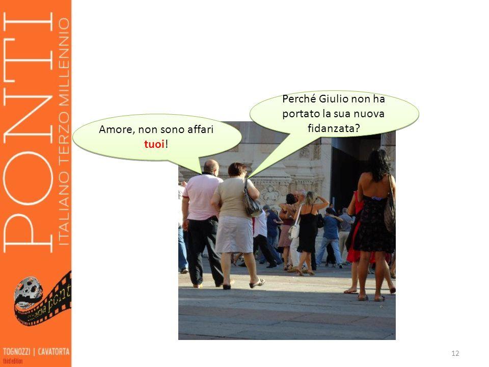 12 Perché Giulio non ha portato la sua nuova fidanzata? Amore, non sono affari tuoi!