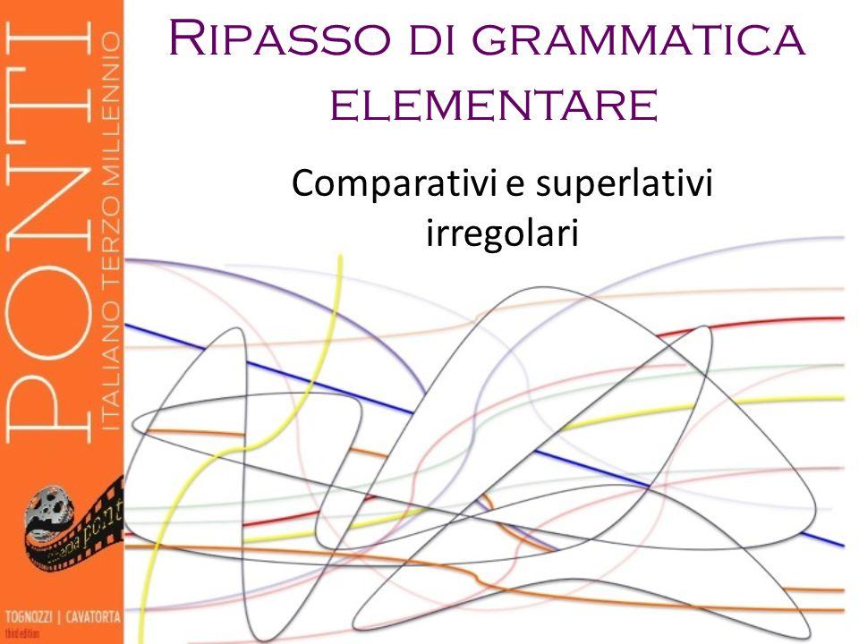 Ripasso di grammatica elementare Comparativi e superlativi irregolari