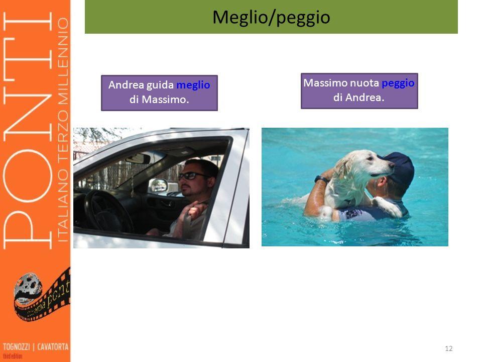 12 Meglio/peggio Andrea guida meglio di Massimo. Massimo nuota peggio di Andrea.