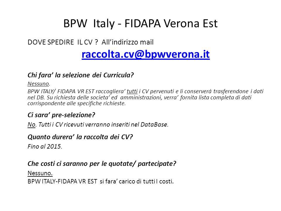 BPW Italy - FIDAPA Verona Est DOVE SPEDIRE IL CV ? Allindirizzo mail raccolta.cv@bpwverona.it Chi fara la selezione dei Curricula? Nessuno. BPW ITALY/