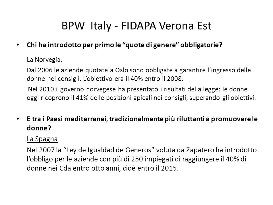BPW Italy - FIDAPA Verona Est Chi ha introdotto per primo le quote di genere obbligatorie? La Norvegia. Dal 2006 le aziende quotate a Oslo sono obblig