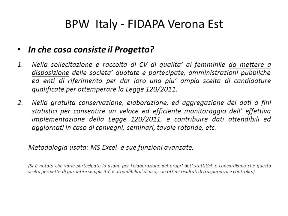 BPW Italy - FIDAPA Verona Est In che cosa consiste il Progetto? 1.Nella sollecitazione e raccolta di CV di qualita al femminile da mettere a disposizi