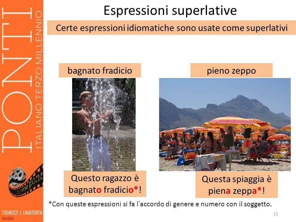 11 Espressioni superlative Certe espressioni idiomatiche sono usate come superlativi bagnato fradiciopieno zeppo Questo ragazzo è bagnato fradicio*! Q