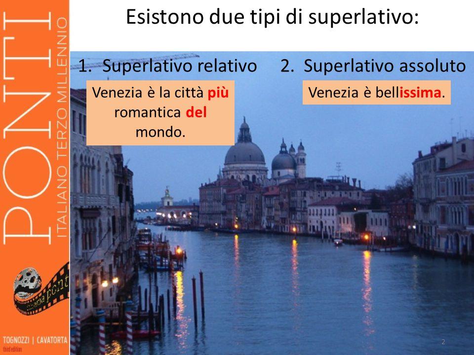 22 Esistono due tipi di superlativo: 1.Superlativo relativo 2. Superlativo assoluto Venezia è la città più romantica del mondo. Venezia è bellissima.