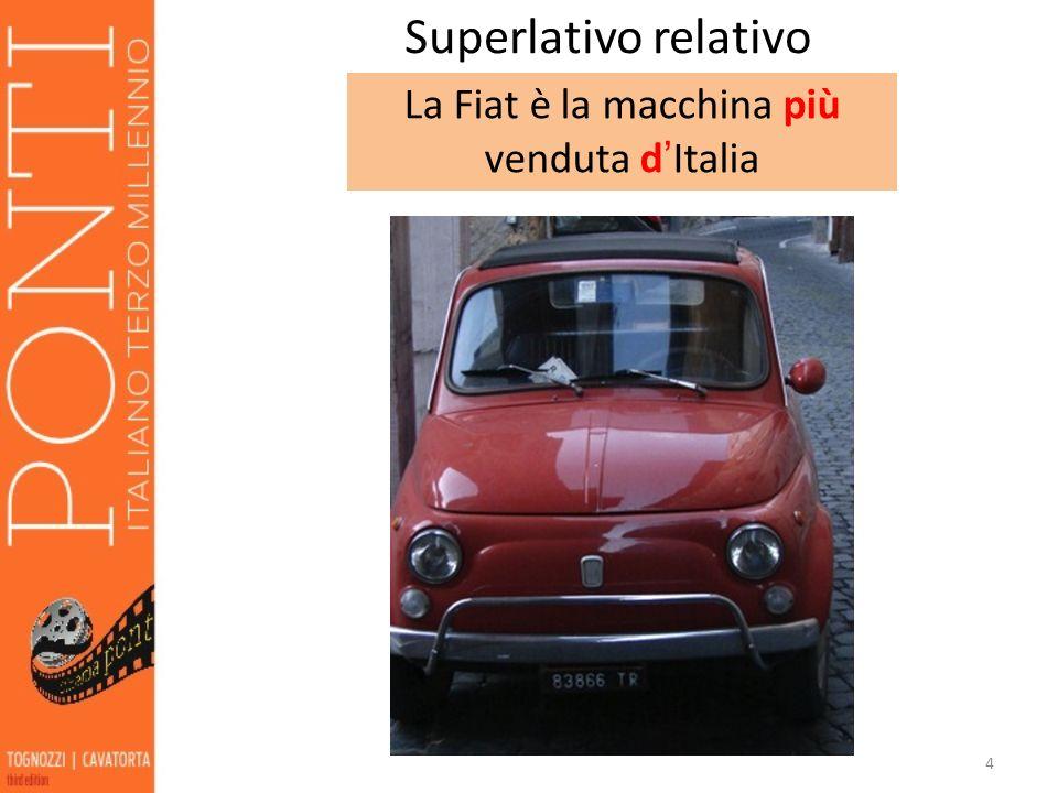 4 Superlativo relativo La Fiat è la macchina più venduta dItalia