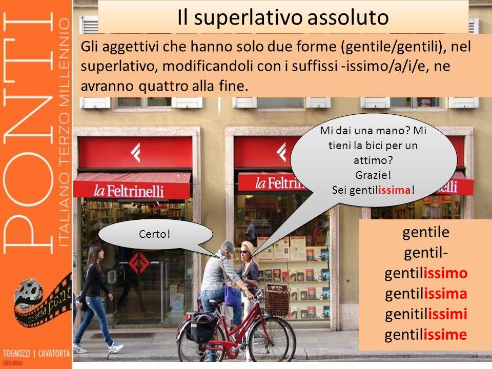 8 Il superlativo assoluto Gli aggettivi che hanno solo due forme (gentile/gentili), nel superlativo, modificandoli con i suffissi -issimo/a/i/e, ne av