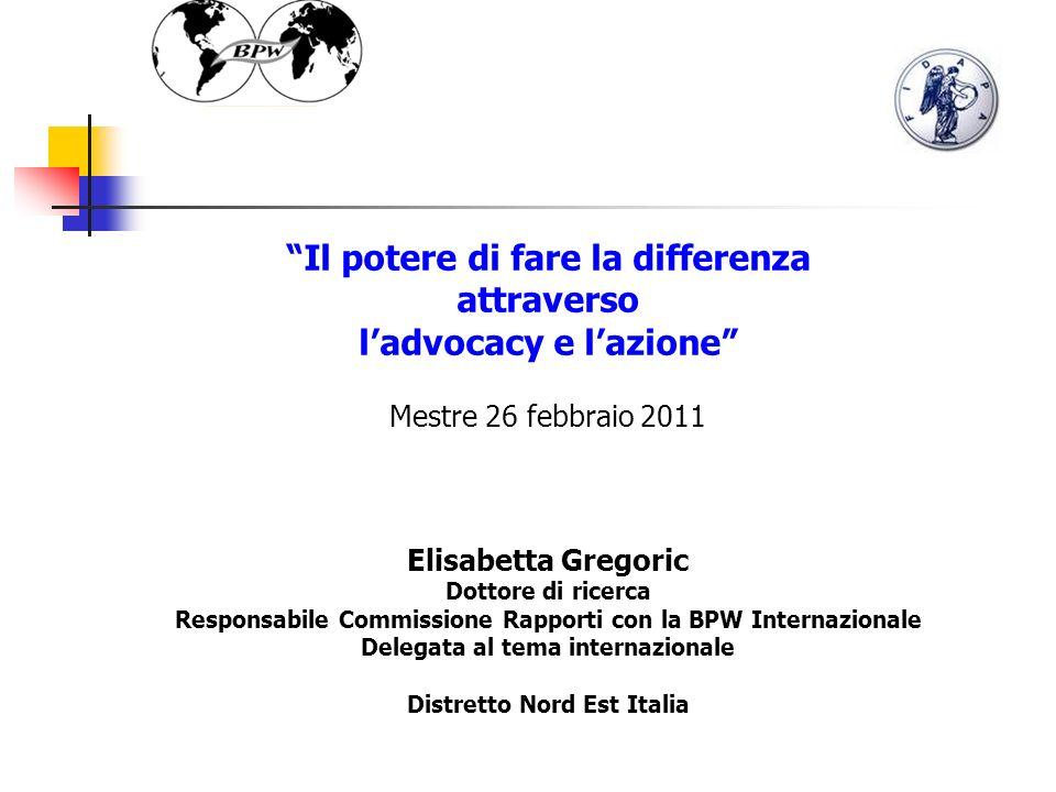 1 Il potere di fare la differenza attraverso ladvocacy e lazione Mestre 26 febbraio 2011 Elisabetta Gregoric Dottore di ricerca Responsabile Commissio