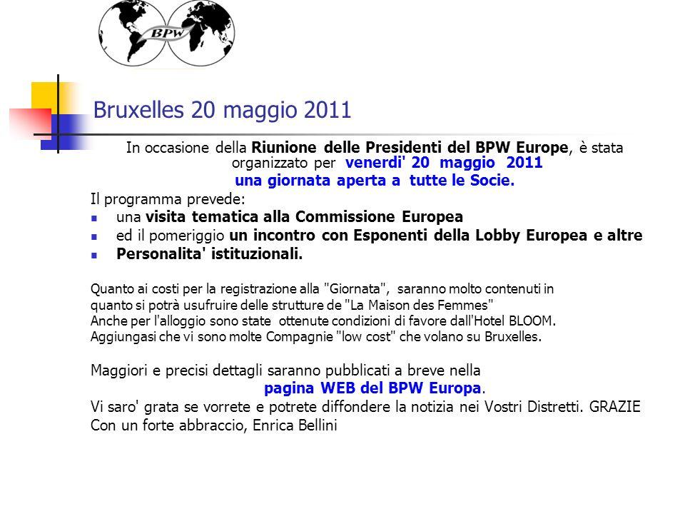 Bruxelles 20 maggio 2011 In occasione della Riunione delle Presidenti del BPW Europe, è stata organizzato per venerdi 20 maggio 2011 una giornata aperta a tutte le Socie.