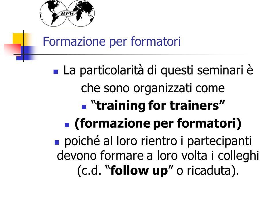 Formazione per formatori La particolarità di questi seminari è che sono organizzati come training for trainers (formazione per formatori) poiché al loro rientro i partecipanti devono formare a loro volta i colleghi (c.d.