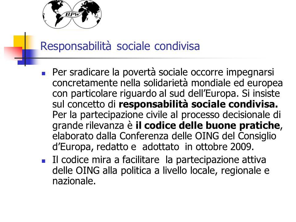 Responsabilità sociale condivisa Per sradicare la povertà sociale occorre impegnarsi concretamente nella solidarietà mondiale ed europea con particolare riguardo al sud dellEuropa.