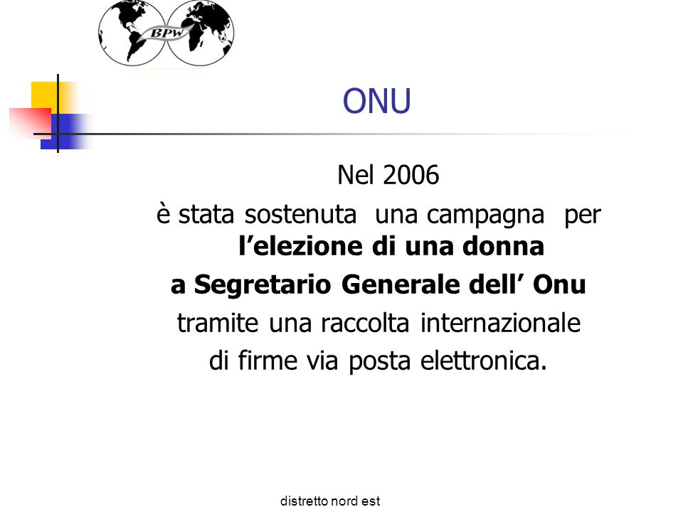 ONU Nel 2006 è stata sostenuta una campagna per lelezione di una donna a Segretario Generale dell Onu tramite una raccolta internazionale di firme via posta elettronica.