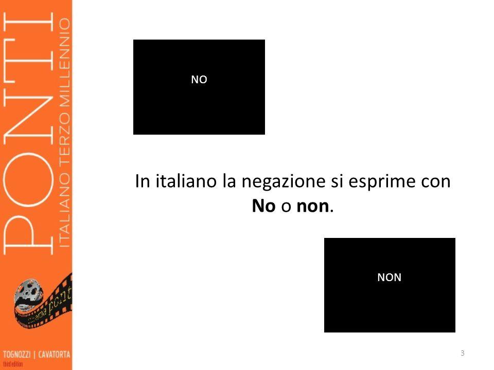 In italiano la negazione si esprime con No o non. 3 NO NON