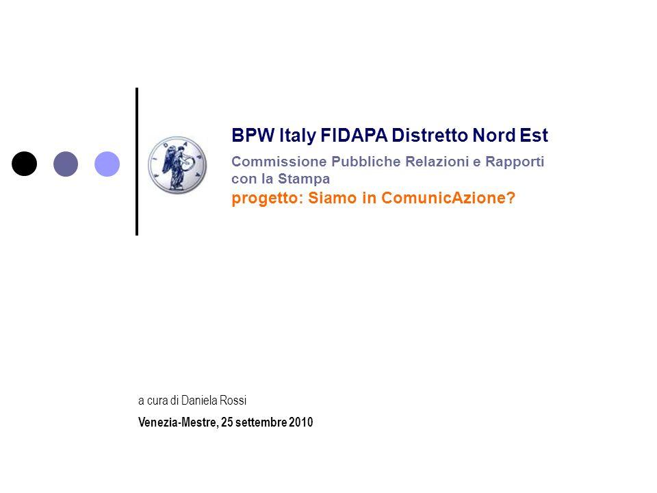 Venezia-Mestre, 25 settembre 2010 a cura di Daniela Rossi BPW Italy FIDAPA Distretto Nord Est progetto: Siamo in ComunicAzione? Commissione Pubbliche