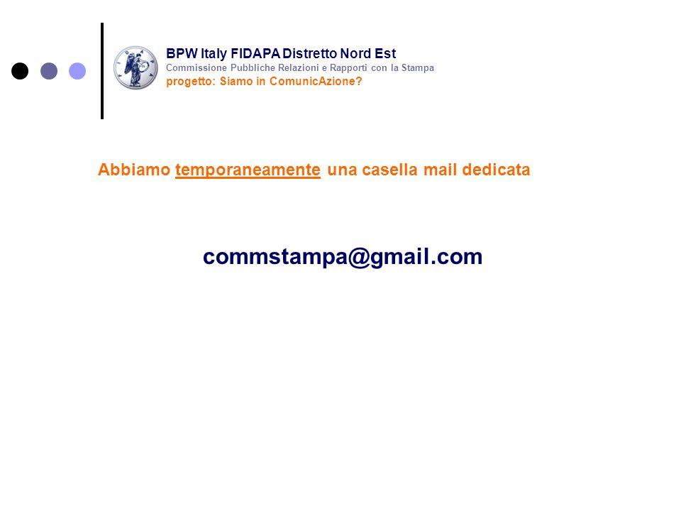 commstampa@gmail.com Abbiamo temporaneamente una casella mail dedicata BPW Italy FIDAPA Distretto Nord Est progetto: Siamo in ComunicAzione? Commissio