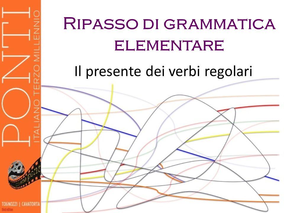 Il presente dei verbi regolari Ripasso di grammatica elementare