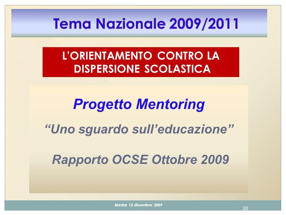 20 Mestre 12 dicembre 2009 Progetto Mentoring Uno sguardo sulleducazione Rapporto OCSE Ottobre 2009 LORIENTAMENTO CONTRO LA DISPERSIONE SCOLASTICA