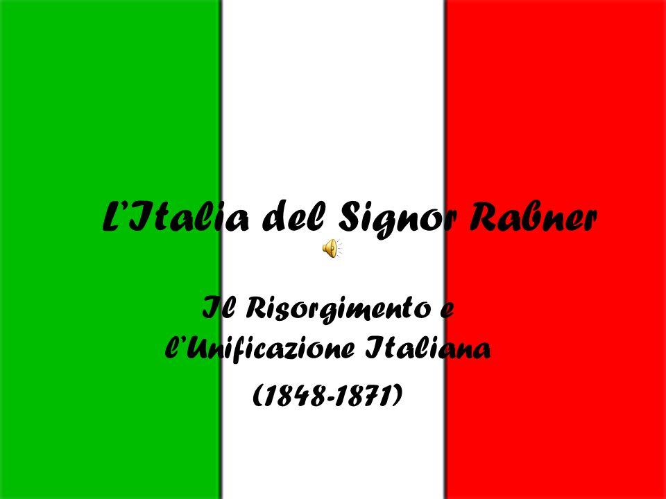 LItalia del Signor Rabner Il Risorgimento e lUnificazione Italiana (1848-1871)