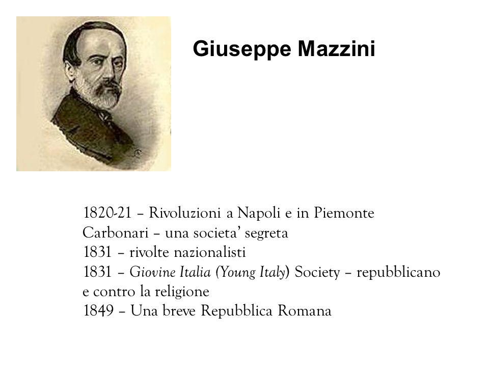 Giuseppe Mazzini 1820-21 – Rivoluzioni a Napoli e in Piemonte Carbonari – una societa segreta 1831 – rivolte nazionalisti 1831 – Giovine Italia (Young