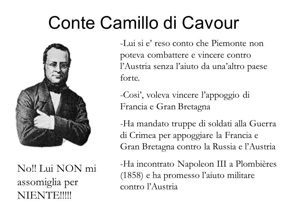 Conte Camillo di Cavour -Lui si e reso conto che Piemonte non poteva combattere e vincere contro lAustria senza laiuto da unaaltro paese forte. -Cosi,