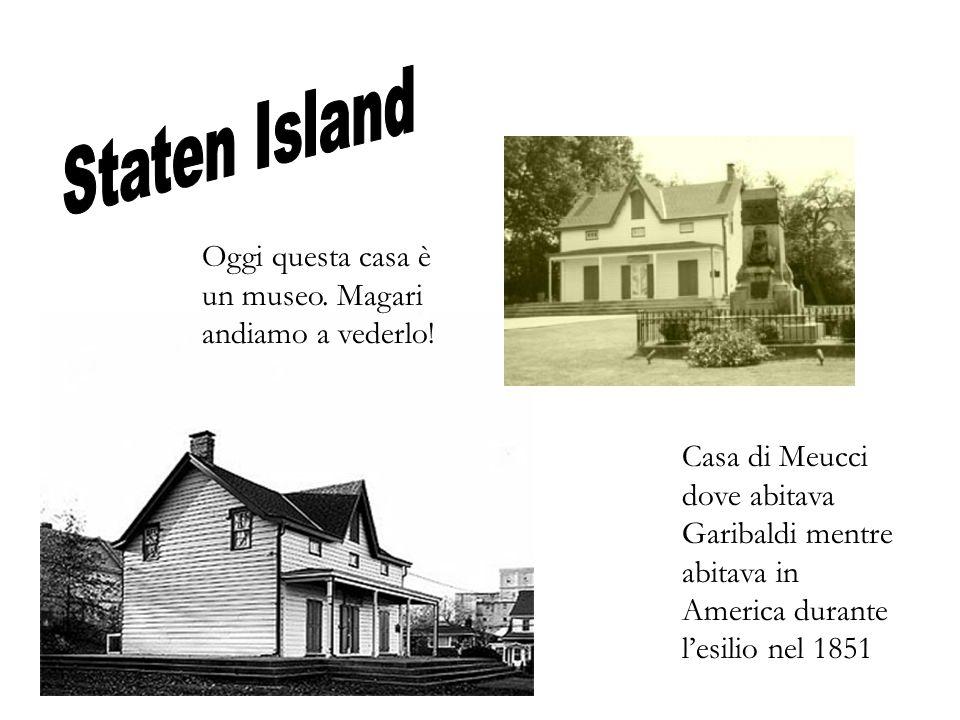 Casa di Meucci dove abitava Garibaldi mentre abitava in America durante lesilio nel 1851 Oggi questa casa è un museo. Magari andiamo a vederlo!