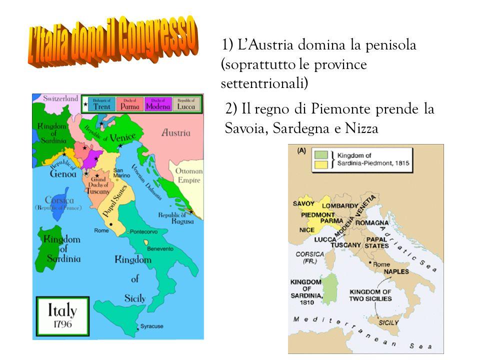 1) LAustria domina la penisola (soprattutto le province settentrionali) 2) Il regno di Piemonte prende la Savoia, Sardegna e Nizza