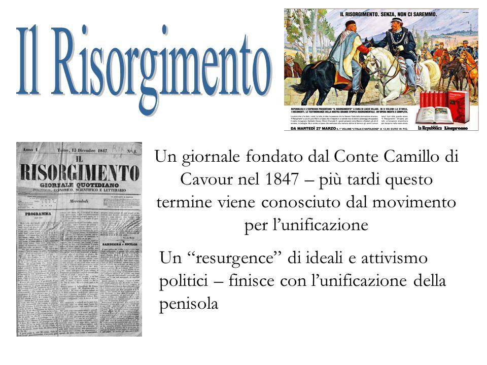 Un resurgence di ideali e attivismo politici – finisce con lunificazione della penisola Un giornale fondato dal Conte Camillo di Cavour nel 1847 – più