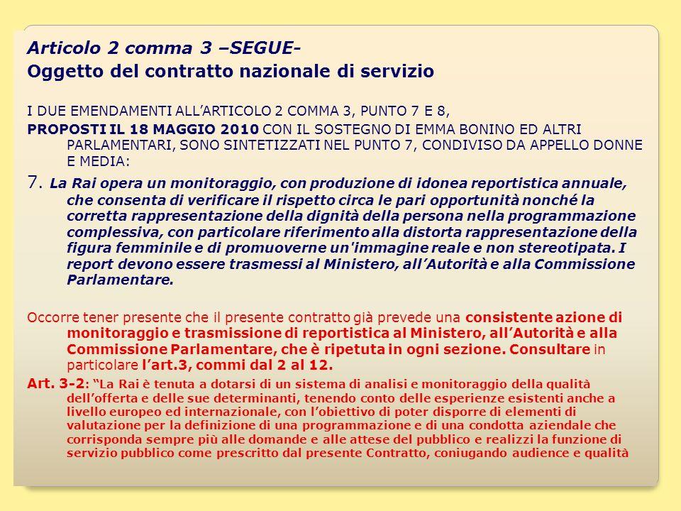 15 Articolo 2 comma 3 –SEGUE- Oggetto del contratto nazionale di servizio I DUE EMENDAMENTI ALLARTICOLO 2 COMMA 3, PUNTO 7 E 8, PROPOSTI IL 18 MAGGIO 2010 CON IL SOSTEGNO DI EMMA BONINO ED ALTRI PARLAMENTARI, SONO SINTETIZZATI NEL PUNTO 7, CONDIVISO DA APPELLO DONNE E MEDIA: 7.