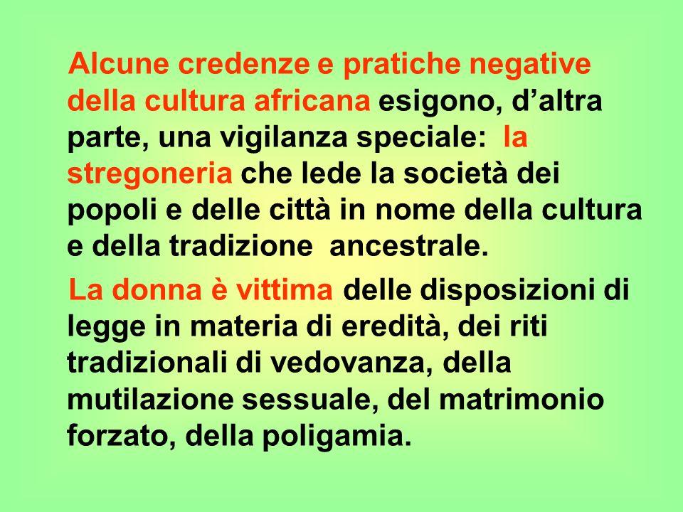 Alcune credenze e pratiche negative della cultura africana esigono, daltra parte, una vigilanza speciale: la stregoneria che lede la società dei popoli e delle città in nome della cultura e della tradizione ancestrale.