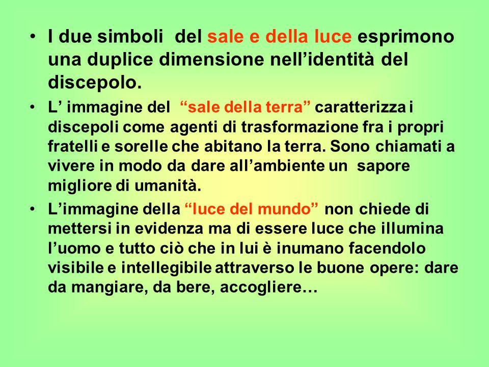 I due simboli del sale e della luce esprimono una duplice dimensione nellidentità del discepolo.