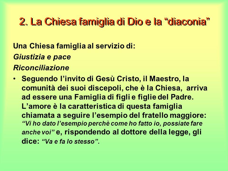 2. La Chiesa famiglia di Dio e la diaconia Una Chiesa famiglia al servizio di: Giustizia e pace Riconciliazione Seguendo linvito di Gesù Cristo, il Ma